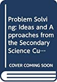 Problem Solving: Ideas and Approaches from the Secondary Science Curriculum Review