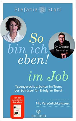 So bin ich eben! im Job: Typengerecht arbeiten im Team: der Schlüssel für Erfolg im Beruf - Mit Persönlichkeitstest – das neue Buch der Bestseller-Autorin