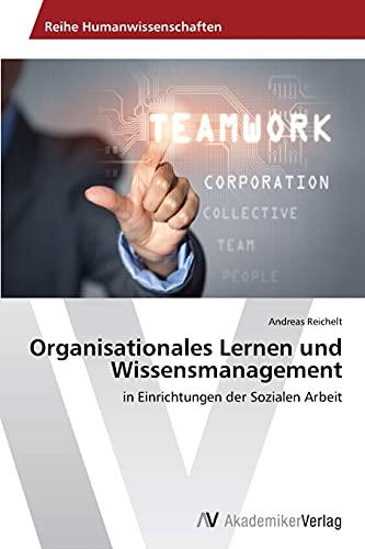 Organisationales Lernen und Wissensmanagement: in Einrichtungen der Sozialen Arbeit