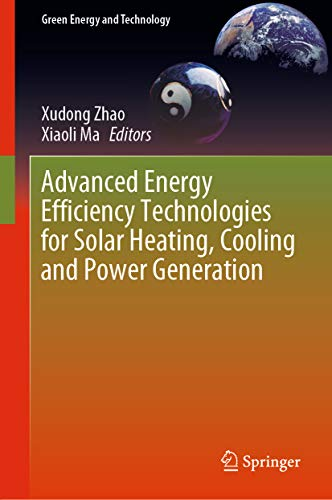 Advanced Energy Efficiency Technologies for Solar Heating, Cooling and Power Generation (Green Energ