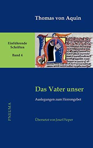 Das Vater unser: AuslegungenzumHerrengebet (Thomas von Aquin, Einführende Schriften)