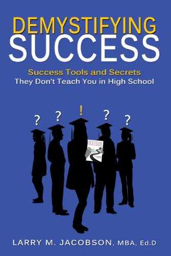 Demystifying Success: Success Tools and Secrets They Don't Teach You in High School (English Edition)