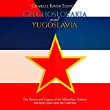 Czechoslovakia and Yugoslavia: The History and Legacy of the Multiethnic Nations That Split Apart after the...