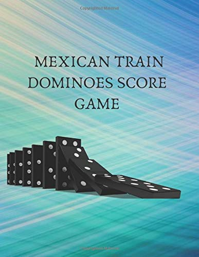 Mexican Train Dominoes Score Game: Game Score Record Keeper Book, Scorekeeping Pads, Scoring Sheet, Indoor Games recorder Notebook Gifts for Friends, ... 120 pages. (Dominoes Scorebook, Band 40)