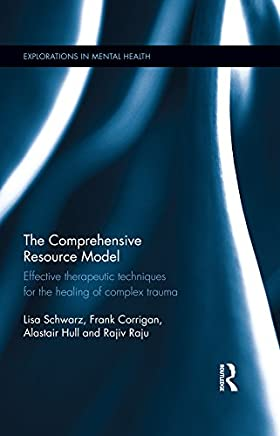 The Comprehensive Resource Model: Effective therapeutic techniques for the healing of complex trauma (Explorations in Mental Health Book 17) (English Edition)