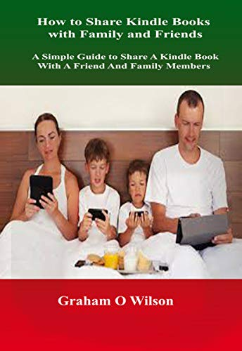 How to Share Kindle Books with Family and Friends: A Simple Guide to Share A Kindle Book With A Friend And Family Members (English Edition)