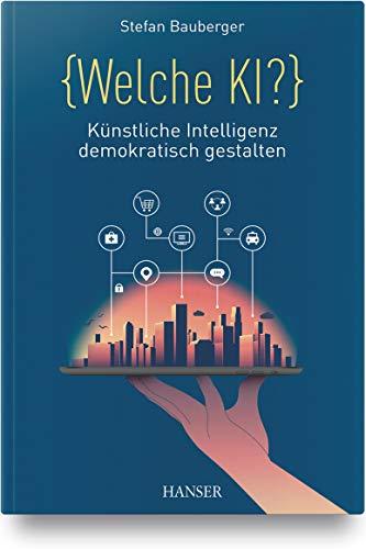 Welche KI?: Künstliche Intelligenz demokratisch gestalten