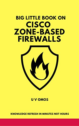 Big Little Book on Cisco Zone-Based Firewalls: Configuring The Cisco IOS Router Firewall Feature Set (English Edition)