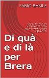 Di quà e di là per Brera: Guida sintetica e semiseria al moto quartiere milanese degli artisti