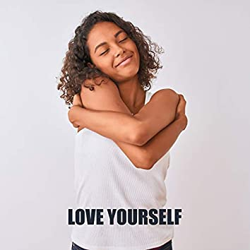 Love Yourself - Manifesting Happiness: Natural Therapy Harmony and Motivational Instrumental Healing Sounds for Meditation, Yoga, Mantra & Inner Peace
