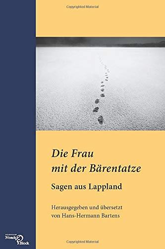 Die Frau mit der Bärentatze: Sagen aus Lappland: Herausgegeben und übersetzt von Hans-Hermann Bartens