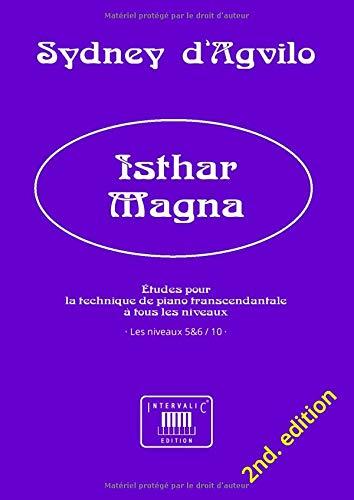 ISHTAR MAGNA: Études pour la technique de piano transcendantale à tous les niveaux · Les niveaux 5&6 / 10 (French Edition)