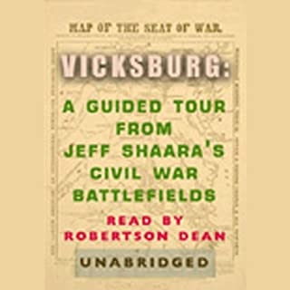 Vicksburg     What Happened, Why it Matters, and What to See              By:                                                                                                                                 Jeff Shaara                               Narrated by:                                                                                                                                 Robertson Dean                      Length: 42 mins     17 ratings     Overall 3.5