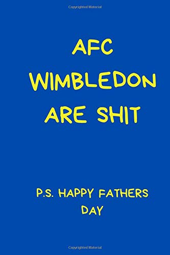 AFC Wimbledon Are Shit P.S. Happy Fathers Day: Ideal Football Themed Gift for Any Wimbledon Fan. Black And White Lined Notebook A5 (6' x 9')