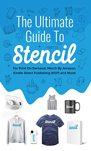 The Ultimate Guide To Stencil: For Print On Demand, Merch By Amazon, Kindle Direct Publishing (KDP), and More! (English Edition)