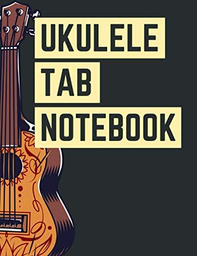 Ukulele Tab Notebook: Ukulele Blank Sheet Music / Tablature Sheet Paper Chord Templates / Compose Your Own Ukulele Songs / Gifts for Musicians