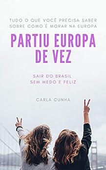 Partiu Europa de Vez: Sair do Brasil sem medo e Feliz por [Carla Cunha]
