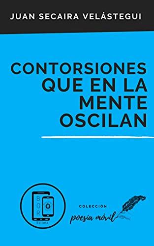 CONTORSIONES QUE EN LA MENTE OSCILAN (Colección Poesía Móvil nº 22)
