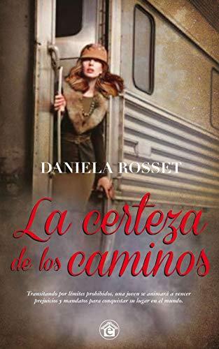 LA CERTEZA DE LOS CAMINOS de DANIELA ROSSET
