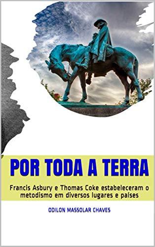 Por toda a Terra: Francis Asbury e Thomas Coke estabeleceram o metodismo...