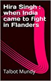 Hira Singh : when India came to fight in Flanders (English Edition)