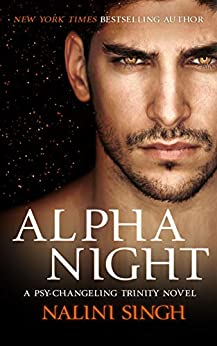 Alpha Night: Book 4 (The Psy-Changeling Trinity Series) by [Nalini Singh]