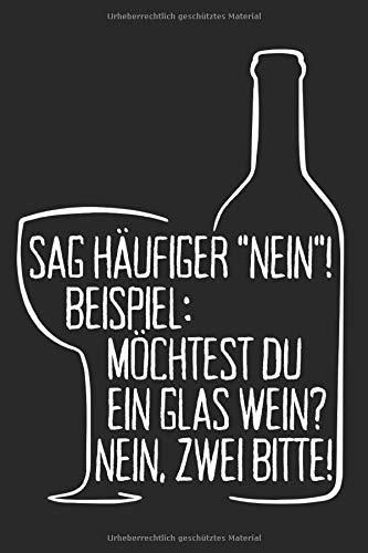 Sag Häufiger Nein: Möchtest Du Ein Glas Wein? Nein Zwei Bitte: Wein Notizbuch Rotwein Weißwein Weinfest Notizen Planer Tagebuch (Liniert, 15 x 23 cm, ... Wein Spruch Für Weintrinker & Weinprobe