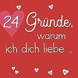 24 Gründe, warum ich dich liebe ...: Zum Selbstgestalten für Sie und Ihn, als personalisiertes Geschenk für Freund, Freundin, Partner, Adventskalender für Frauen und Männer