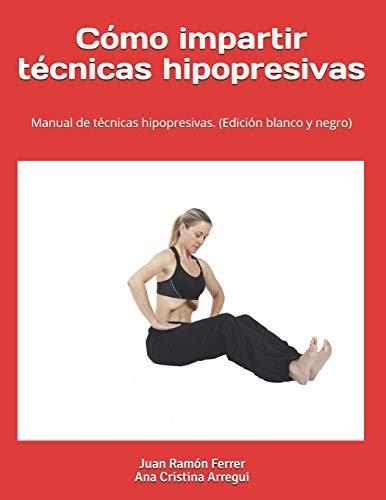 Cómo impartir técnicas hipopresivas. (Edición blanco y negro): Manual de técnicas hipopresivas.
