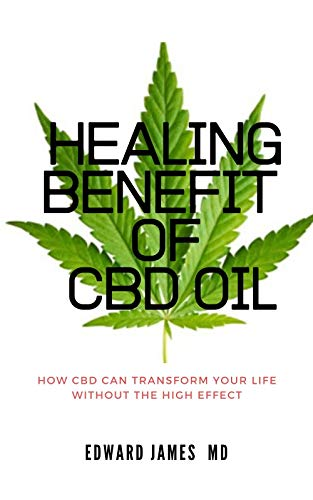 HEALING BENEFIT OF CBD: How CBD Can Transform Your Health without the High effect (English Edition)