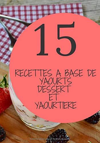 15 recettes a base de yaourt dessert et yaourtiere