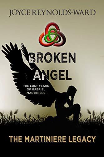 Broken Angel: The Lost Years of Gabriel Martiniere (The Martiniere Legacy) by [Joyce Reynolds-Ward]
