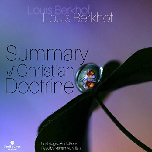 Summary of Christian Doctrine                   By:                                                                                                                                 Louis Berkhof                               Narrated by:                                                                                                                                 Nathan McMillan                      Length: 5 hrs and 52 mins     Not rated yet     Overall 0.0