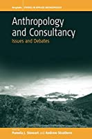 Anthropology and Consultancy: Issues and Debates (Studies in Public and Applied Anthropology (1))