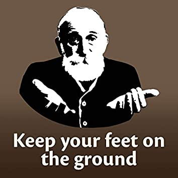 Keep Your Feet on the Ground