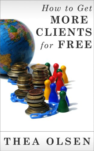 Book: How to Get More Clients for FREE - 57 No Cost Strategies to Massively Increase Sales, Advertise for FREE and Get More Customers Through Your Door by Thea Olsen