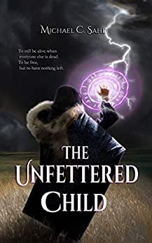 The Unfettered Child by [Michael C. Sahd]