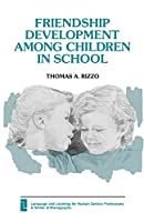 Friendship Development Among Children in School (Language and Learning for Human Service Professions)
