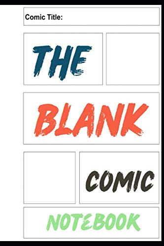 The Blank comic Book Notebook: The Blank Comic Book Notebook - Draw Comic Your Own Awesome Comics, Variety Of Comic Templates, (Draw Comics The Fun Way