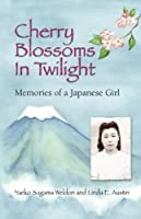 Cherry Blossoms in Twilight: Memories of a Japanese Girl