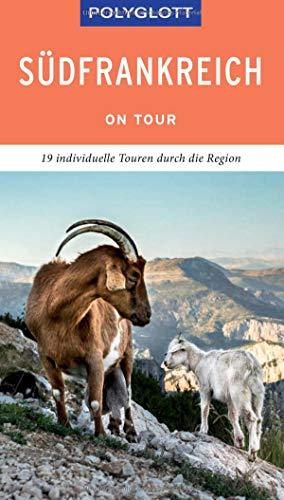 POLYGLOTT on tour Reiseführer Südfrankreich: Individuelle Touren durch die Region