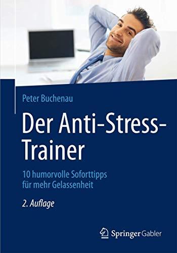Der Anti-Stress-Trainer: 10 humorvolle Soforttipps für mehr Gelassenheit
