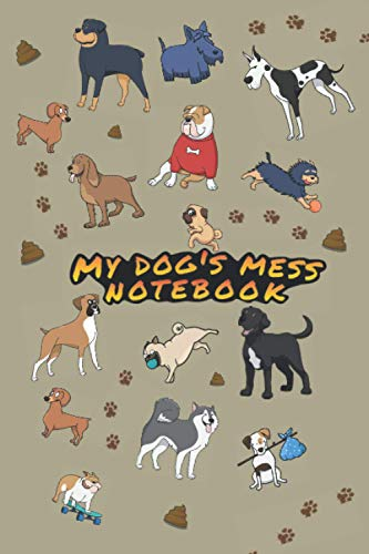 My dog's mess notebook: Your dog ruins your house, eats garbage, shoes,...