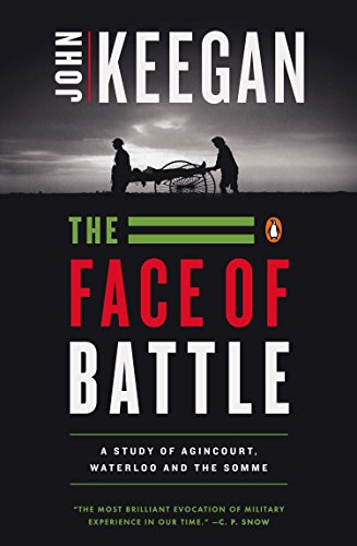 The Face of Battle: A Study of Agincourt, Waterloo, and...
