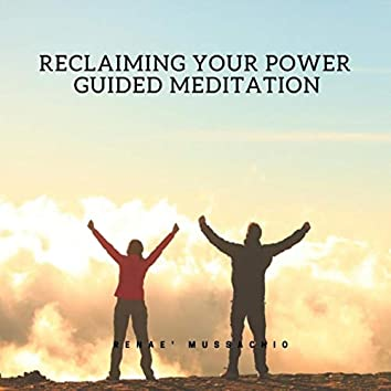 Reclaiming Your Power Guided Meditation