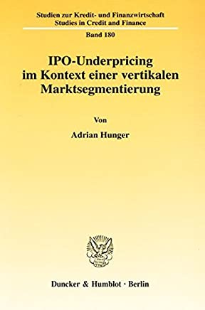 IPO-Underpricing im Kontext einer vertikalen Marktsegmentierung. (Studien zur Kredit- und Finanzwirtschaft - Studies in Credit and Finance) : B�cher