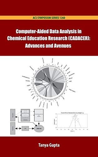Computer-Aided Data Analysis in Chemistry Education Research (CADACER): Advances and Avenues (ACS Symposium, Band 1260)