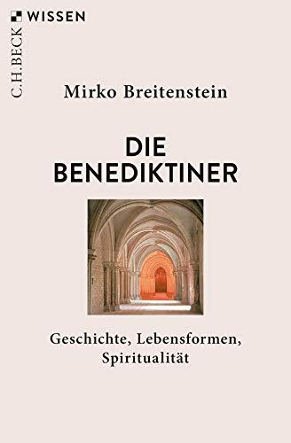 Die Benediktiner: Geschichte, Lebensformen, Spiritualität
