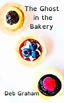 The Ghost in the Bakery by [Deb Graham]