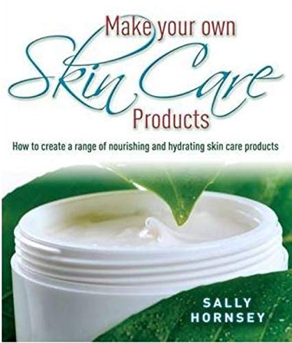 Make Your Own Skin Care Products: How to Create a Range of Nourishing and Hydrating Skin Care Products (English Edition)